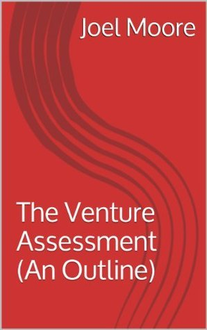 The Venture Assessment  by  Joel Moore