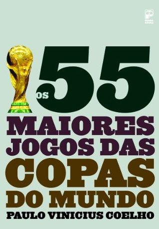 Os 55 maiores jogos das Copas do Mundo Paulo Vinicius Coelho