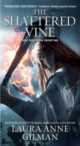 The Shattered Vine: Book Three of The Vineart War Laura Anne Gilman