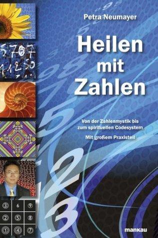 Heilen mit Zahlen: Von der Zahlenmystik bis zum spirituellen Codesystem Petra Neumayer