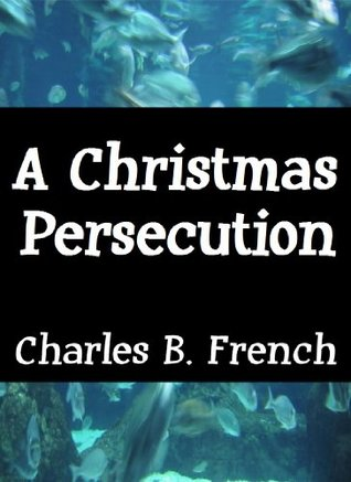 A Christmas Persecution Charles B. French