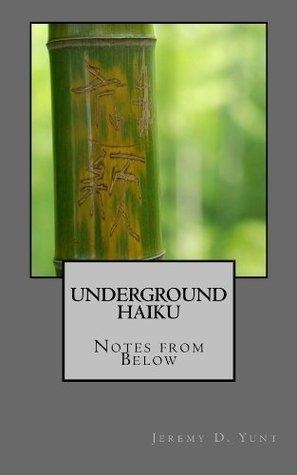 Underground Haiku  by  Jeremy Yunt