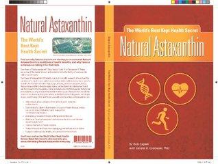 Natural Astaxanthin: The Worlds Best Kept Health Secret  by  Bob Capelli