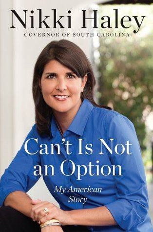 Cant Is Not an Option: My American Story  by  Nikki Haley