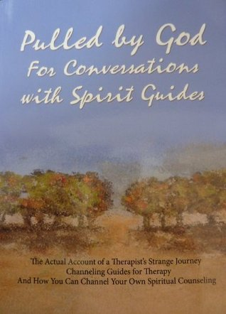 Pulled  by  God for Conversations with Spirit Guides by Maureen Malloy-Clifford
