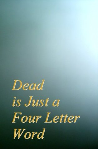 Dead is Just A Four Letter Word  by  Deborah S. Weiler