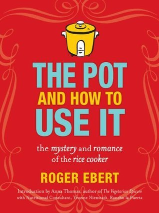 The Pot and How to Use It: The Mystery and Romance of the Rice Cooker Roger Ebert