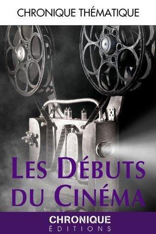 Les Débuts du cinéma: Chronique du cinéma, T3 Éditions Chronique