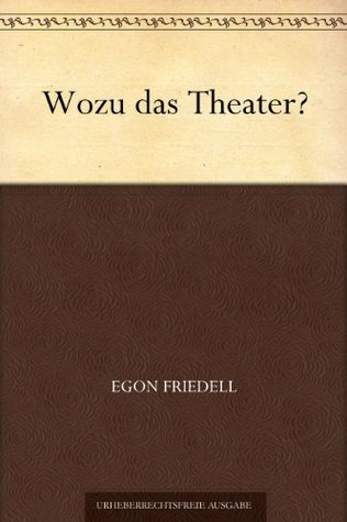 Wozu das Theater?  by  Egon Friedell