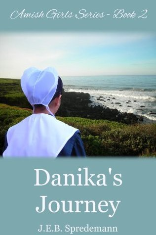 Danikas Journey (Amish Girls Series #2)  by  J.E.B. Spredemann