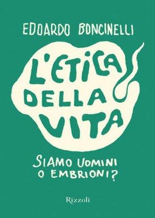Letica della vita: Siamo uomini o embrioni? (PICCOLI SAGGI SAGG. ITALIANA) Boncinelli Edoardo