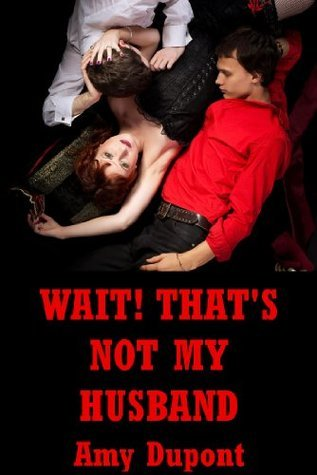 Wait! Thats Not My Husband! An MFM Erotica Story with Bondage  by  Amy Dupont