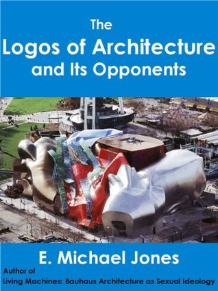 The Logos of Architecture and Its Opponents E. Michael Jones