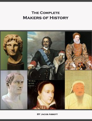 The Complete Makers of History of Jacob Abbott  by  Jacob Abbott