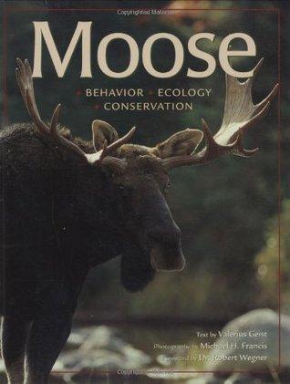 Moose: Behavior, Ecology, Conservation  by  Valerius Geist