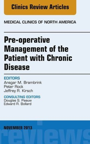 Pre-Operative Management of the Patient with Chronic Disease, An Issue of Medical Clinics,  by  Jeffrey R. Kirsch