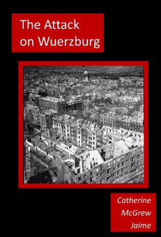 The Attack on Wuerzburg  by  Catherine Jaime
