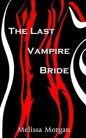 The Last Vampire Bride (Vampire Flesh, #1)  by  Melissa   Morgan
