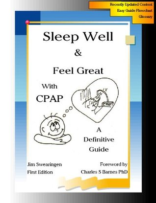 Sleep Well & Feel Great with CPAP, A Definitive Guide Jim Swearingen