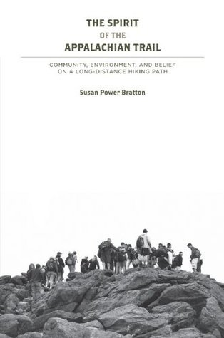 The Spirit of the Appalachian Trail: Community, Environment, and Belief  by  Susan Power Bratton