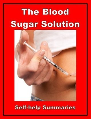 Summary: The Blood Sugar Solution (The UltraHealthy Program for Losing Weight, Preventing Disease, and Feeling Great Now) Jared Lithey