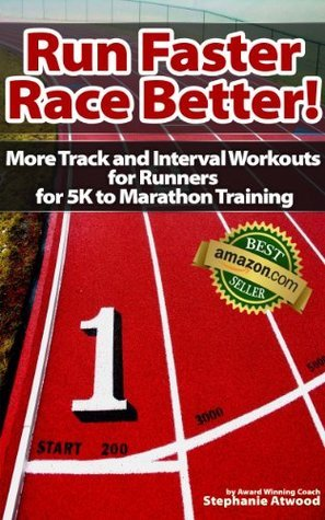 Run Faster Race Better: For 5K, 10K, Half Marathon, Marathon and Triathlons (Live Fit Series)  by  Stephanie Atwood