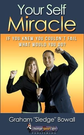 Success: Your Self Miracle - Success Factors That Will Change Your Life  by  Graham Bowall