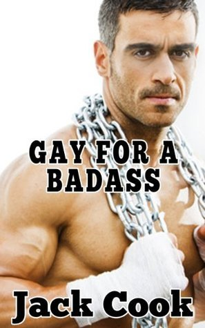 Gay for a Badass  by  Jack Cook