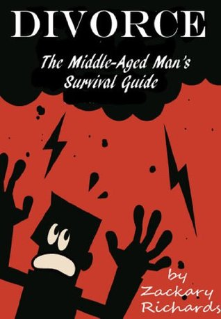 DIVORCE-The Middle-Aged Mans Survival Guide Zackary Richards