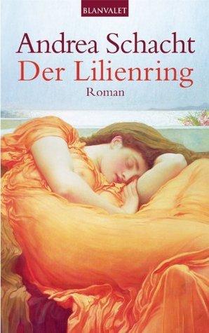 Der Lilienring: Roman Andrea Schacht