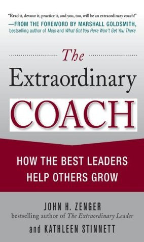 The Extraordinary Coach : How the Best Leaders Help Others Grow John H. Zenger