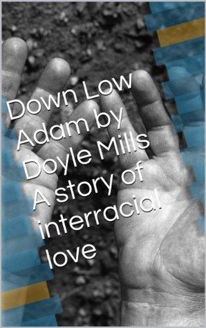 Down Low Adam  by  Doyle Mills by Doyle Mills