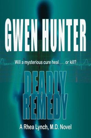 Deadly Remedy (A Rhea Lynch, M.D.Novel)  by  Gwen Hunter