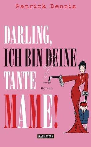 Darling, ich bin deine Tante Mame! Patrick Dennis