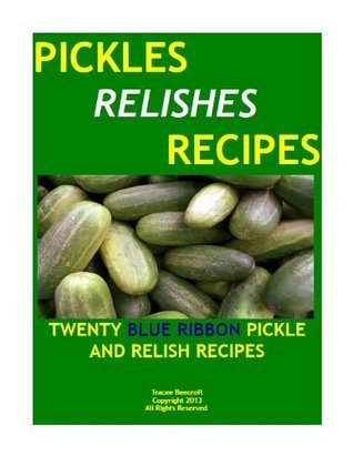 PICKLES AND RELISHES-TWENTY BLUE RIBBON CANNING RECIPES Tracee Beecroft