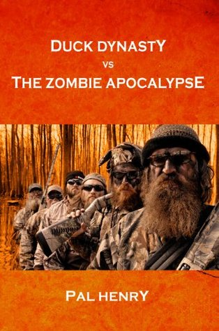 Duck Dynasty vs The Zombie Apocalypse: The Si-Cology of What Makes Si and Phil Robertson and Duck Commander Happy, Happy, Happy Pal Henry