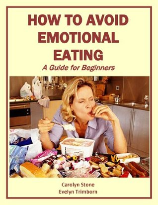How to Avoid Emotional Eating: A Guide for Beginners  by  Evelyn Trimborn