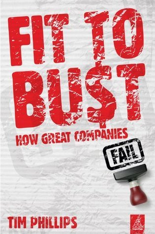 Fit to Bust: How Great Companies Fail  by  Tim Phillips