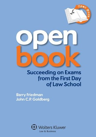 Open Book: Succeeding on Exams From the First Day of Law School Barry Friedman
