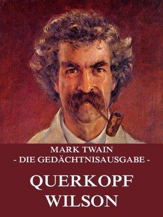 Querkopf Wilson: Erweiterte Ausgabe  by  Mark Twain