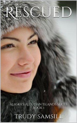Rescued (Alaskas Aleutian Island #1)  by  Trudy Samsill