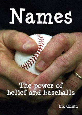 NAMES: The power of belief and baseballs Rix  Quinn