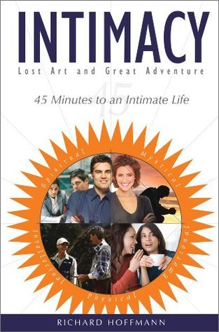 INTIMACY: 45 Minutes to an Intimate Life Dick Hoffmann
