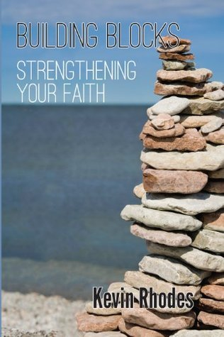 Building blocks of faith Kevin Rhodes