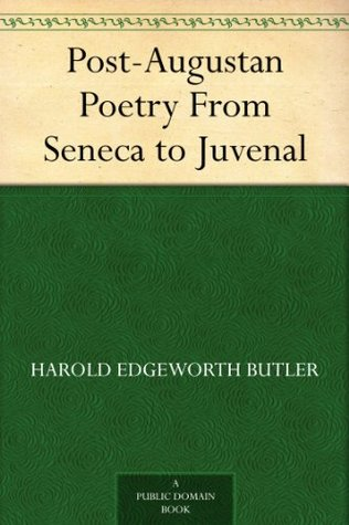 Post-Augustan Poetry From Seneca to Juvenal  by  Harold Edgeworth Butler