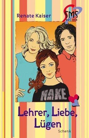 Lehrer, Liebe, Lügen (SMS-Bücher)  by  Renate Kaiser