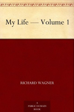 My Life - Volume 1  by  Richard Wagner