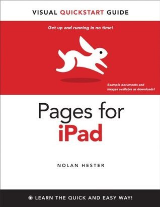 Pages for iPad: Visual QuickStart Guide  by  Nolan Hester