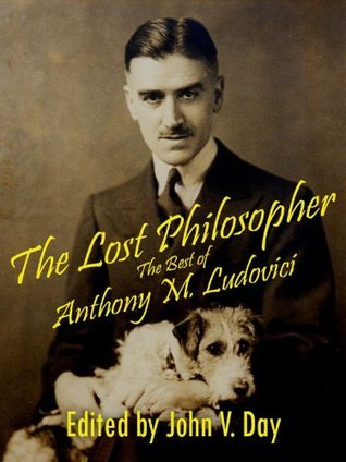 The Lost Philosopher Anthony Mario Ludovici