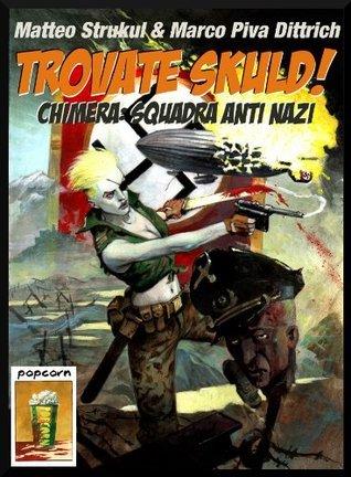 Trovate Skuld! Chimera: Squadra Anti Nazi  by  Matteo Strukul